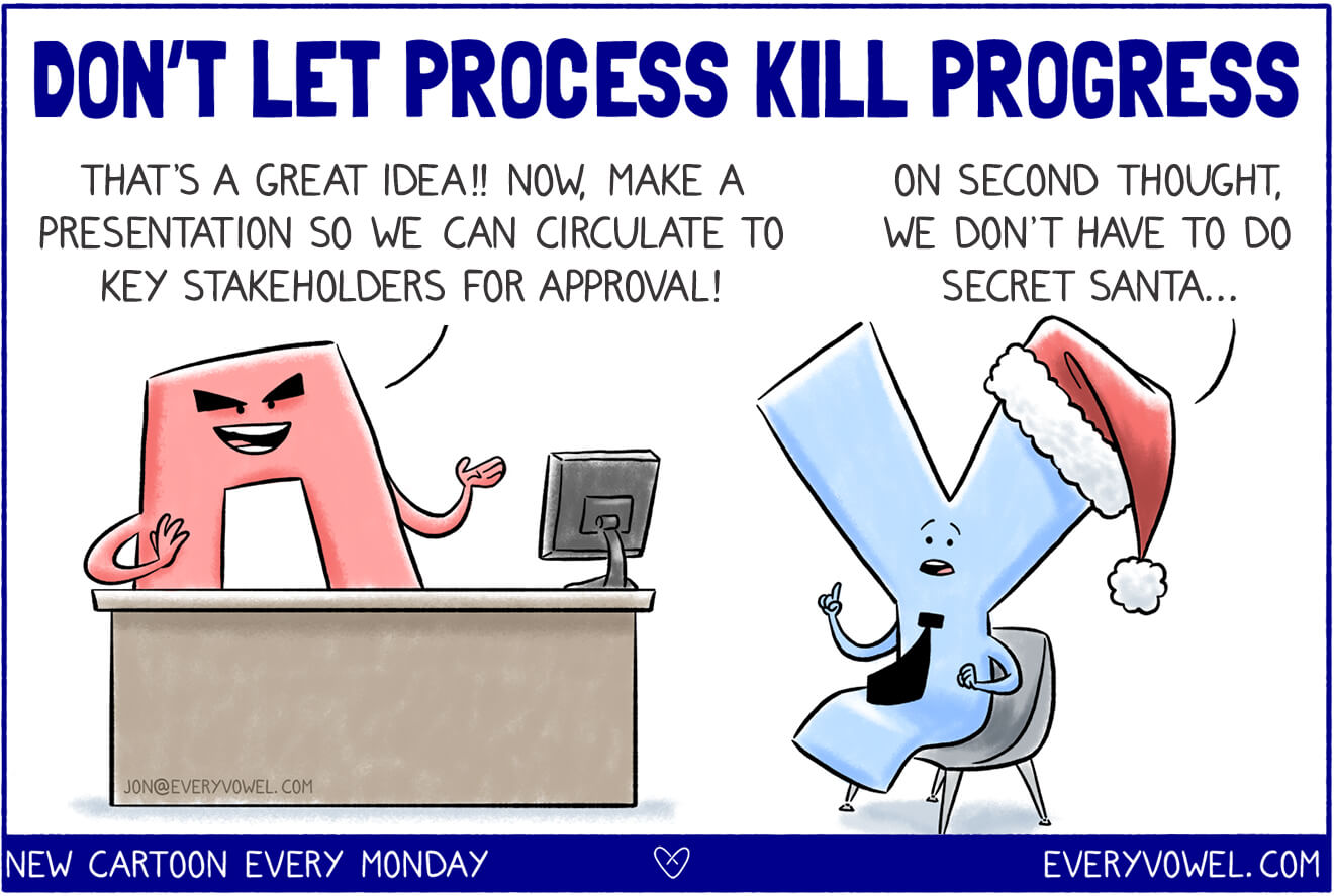 Don't Let Process Kill Progress